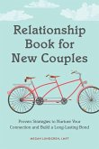 Relationship Book for New Couples: Proven Strategies to Nurture Your Connection and Build a Long-Lasting Bond