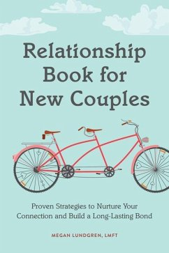 Relationship Book for New Couples: Proven Strategies to Nurture Your Connection and Build a Long-Lasting Bond - Lundgren, Megan