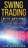 Swing Trading With Options: A Crash Course for Beginners to Trade Big Trends, Learn Best Strategies to Maximize Short Term Trading, Techniques to