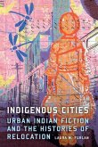 Indigenous Cities: Urban Indian Fiction and the Histories of Relocation