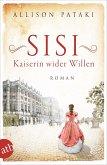 Sisi - Kaiserin wider Willen / Außergewöhnliche Frauen zwischen Aufbruch und Liebe Bd.8