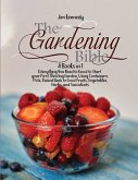 The Gardening Bible: 4 Books in 1: Everything You Need to Know to Start your First Thriving Garden, Using Containers, Pots, Raised Beds to