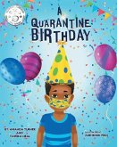 A Quarantine Birthday: A Pandemic Inspired Birthday Story for Children (K-3) that Supports Parents, Educators and Health Related Professional