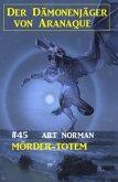Der Dämonenjäger von Aranaque 45: Mörder-Totem (eBook, ePUB)