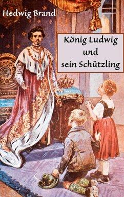 König Ludwig und sein Schützling - Brand / Courths-Mahler, Hedwig