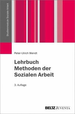 Lehrbuch Methoden der Sozialen Arbeit - Wendt, Peter-Ulrich