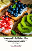 Tumbuhan Herbal Dalam Islam Yang Berkhasiat Untuk Mengusir Gangguan Jin Dan Menyembuhkan Serangan Ilmu Hitam Edisi Bilingual (eBook, ePUB)