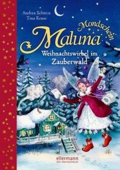Weihnachtswirbel im Zauberwald / Maluna Mondschein Bd.6 (Restauflage) - Schütze, Andrea