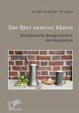 Das Bier unserer Ahnen. Norddeutsche Braugeschichte mit Rezepturen (eBook, PDF)