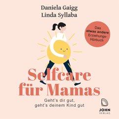 Selfcare für Mamas: Geht's dir gut, geht's deinem Kind gut. Das etwas andere Erziehungsbuch (MP3-Download) - Gaigg, Daniela; Syllaba, Linda