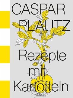 Caspar Plautz. Rezepte mit Kartoffeln - Hoppe, Kay Uwe;Klier, Dominik;Lindinger, Theo