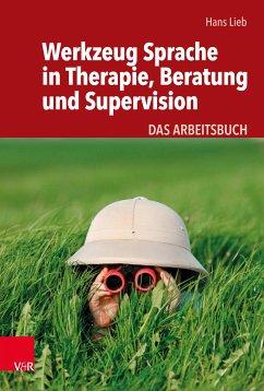 Werkzeug Sprache in Therapie, Beratung und Supervision (eBook, PDF) - Lieb, Hans