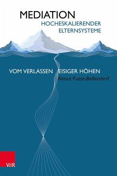Mediation hocheskalierender Elternsysteme (eBook, PDF) - Fuest-Bellendorf, Almut