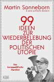99 Ideen zur Wiederbelebung der politischen Utopie (eBook, ePUB)