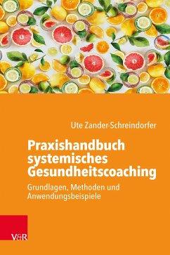 Praxishandbuch systemisches Gesundheitscoaching (eBook, ePUB) - Zander-Schreindorfer, Ute