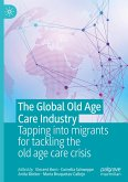 The Global Old Age Care Industry: Tapping Into Migrants for Tackling the Old Age Care Crisis