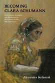Becoming Clara Schumann: Performance Strategies and Aesthetics in the Culture of the Musical Canon