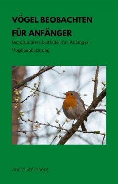 Vögel beobachten für Anfänger (eBook, ePUB) - Sternberg, Andre