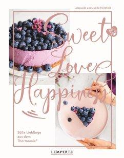 food with love: Sweet Love & Happiness - Herzfeld, Manuela;Herzfeld, Joëlle