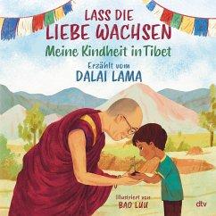Lass die Liebe wachsen - Meine Kindheit in Tibet - Lama, Dalai