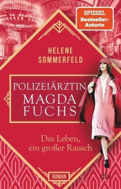 Das Leben, ein großer Rausch / Die Polizeiärztin Bd.2 - Sommerfeld, Helene