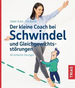 Der kleine Coach bei Schwindel und Gleichgewichtsstörungen - Sutor, Volker;Bumb, Tim