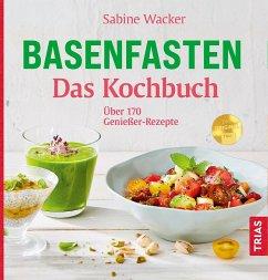 Basenfasten - Das Kochbuch - Wacker, Sabine