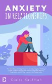 Anxiety In Relationships: The Best Guide to Easily Overcome Anxiety, Negative Thinking, Couple Conflicts,and Discover How to Cope With Jealousy, Insecurities, and AvPD to Improve Your Relationship (eBook, ePUB)