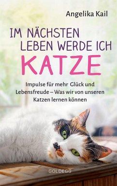 Im nächsten Leben werde ich Katze (eBook, ePUB) - Kail, Angelika