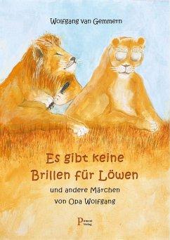 Es gibt keine Brillen für Löwen - van Gemmern, Wolfgang