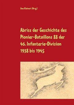 Abriss der Geschichte des Pionier-Bataillons 88 der 46. Infanterie-Division 1938 bis 1945