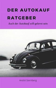 Der Autokauf-Ratgeber (eBook, ePUB) - Sternberg, Andre