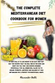 The Complete Mediterranean Diet Cookbook for Women: If your goal is to lose weight in an easy and fast way the recipes that you will find in this book