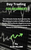 Day Trading for Beginners: The ultimate Guide that teaches the Strategies to make a living trading Stocks, Penny Stocks, Cryptocurrency, Forex an