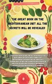 The Great Book on the Mediterranean Diet All the Secrets Will Be Revealed: In this great book you will find all the recipes of the most famous diet in