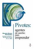 Pivotes: agentes de cambio para emprender (Pivots: Agents of Change Taking Action)
