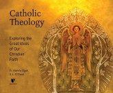 Catholic Theology: Exploring the Great Ideas of Our Christian Faith