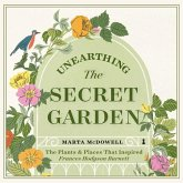 Unearthing the Secret Garden Lib/E: The Plants and Places That Inspired Frances Hodgson Burnett