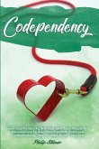 Codependency: Learn How To Identify And Deal With Toxic People And Relationships To Gain Your Freedom. Overcome Codependency, Heal Y