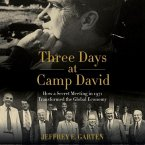 Three Days at Camp David: How a Secret Meeting in 1971 Transformed the Global Economy