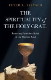 The Spirituality of the Holy Grail: Restoring Feminine Spirit in the Western Soul