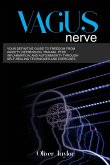 Vagus Nerve: Your Definitive Guide to Freedom from Anxiety, Depression, Trauma, Ptsd, Inflammation, and Autoimmunity Through Self-H