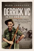 Derrick VC in His Own Words: The Wartime Writings of Australia's Most Famous Fighting Soldier of World War II