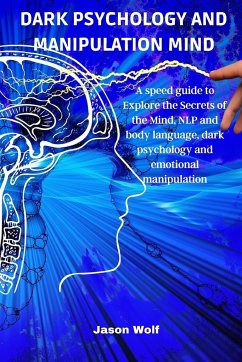 Dark Psychology and Manipulation Mind: A speed guide to Explore the Secrets of the Mind, NLP and body language, dark psychology and emotional manipula - Wolf, Jason