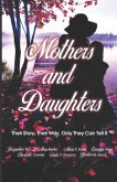 Mothers and Daughters: Their Story, Their Way, Only They Can Tell It