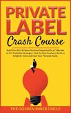 Private Label Crash Course: Build Your First 6-Figure Business Supported by a Collection of 9+1 Profitable Strategies. Find the Best Products, Bui