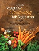 Vegetable Gardening for Beginners: 2 Books in 1: How to Grow Fresh Food at Home, Even in Small Spaces Using Containers, Raised Beds, and Greenhouses