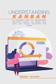 Understanding Kanban: The Definitive Guide To Understanding Everything, Improve And Master Skills About Agile Project Management With Kanban
