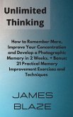 Unlimited Thinking: How to Remember More, Improve Your Concentration and Develop a Photographic Memory in 2 Weeks. + Bonus: 21 Practical M