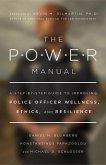 The Power Manual: A Step-By-Step Guide to Improving Police Officer Wellness, Ethics, and Resilience